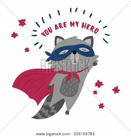 Cute Raccoon In Superhero Costume. You Are My Hero Text. Animal With Extraordinary Flying Abilities