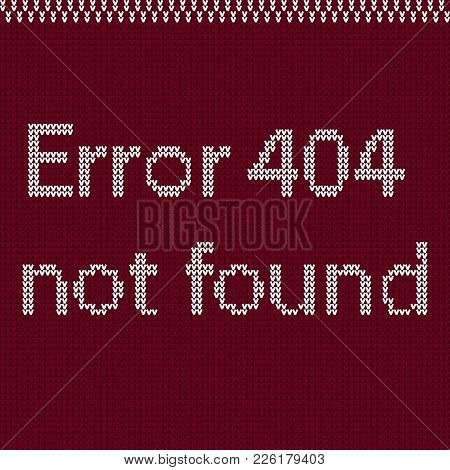 Page Not Found. Error 404. Sorry, Disconnection. Oops. Www Vector. Plain Text. Knitting, Pullover