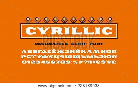 Decorative Extended Serif Font. Cyrillic Letters And Numbers For Logo And Title Design. Print On Ora