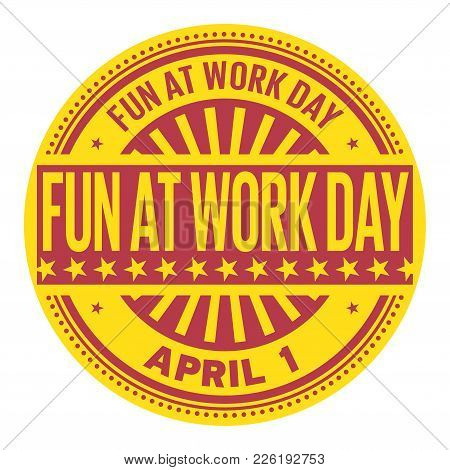 Fun At Work Day, April 1, Rubber Stamp, Vector Illustration