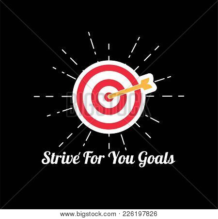 The Goal And The Words Strive For Your Goals . Vector Illustration Isolated On Black Background.
