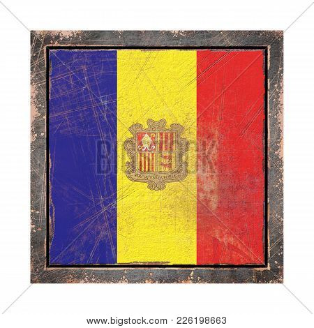 3d Rendering Of An Andorra Flag Over A Rusty Metallic Plate Wit A Rusty Frame. Isolated On White Bac