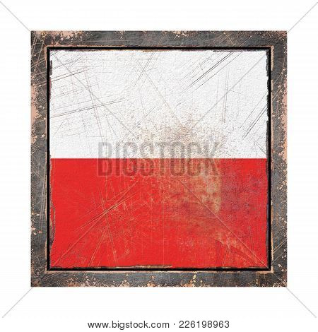 3d Rendering Of A Poland Flag Over A Rusty Metallic Plate Wit A Rusty Frame. Isolated On White Backg