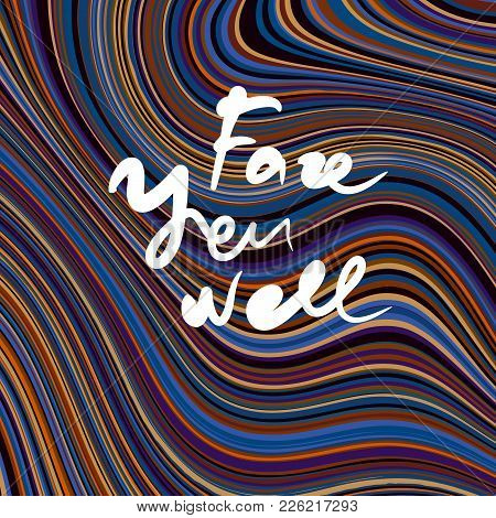 Abstract Vector Background. Curved Psychedelic Irregular Lines. Lettering Fare You Well.