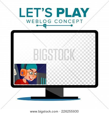 Let S Play Blogger Review Concept Vetor. Videoblogger On A Screen. Popular Young Video Streamer Blog