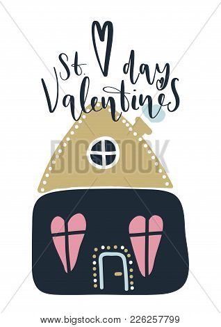 Card With Calligraphy Lettering St Valentines Day. Vector Illustration With With Cute House In Scand