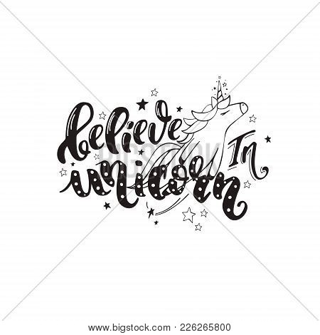 Believe In Unicorn. Vector Magic Handrawn Lettering Wiht Unicorn And Star Dust In Simple Black Color