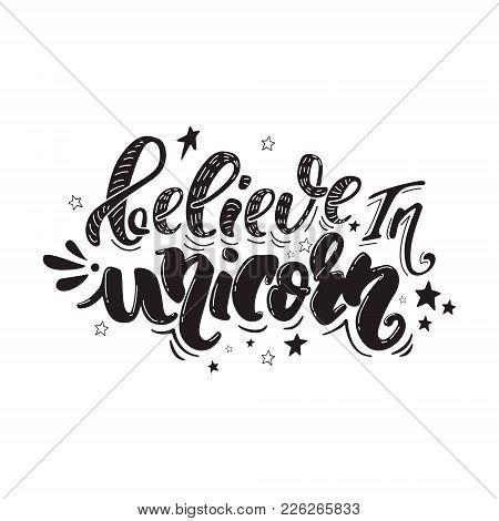 Believe In Unicorn. Vector Magic Handrawn Lettering In Black Color. Inspirational Quote For A Print