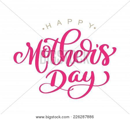 Happy Mothers Day Handwritten Lettering On White Background Isolated, Modern Brush Pen Vector Illust