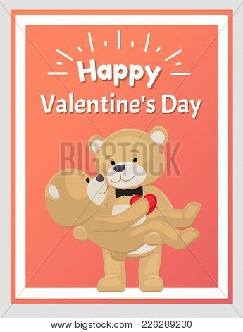 Happy Valentines Day Poster Teddy Bears Couple, Female In Paws Of Lovely Male Hold His Heart, Vector