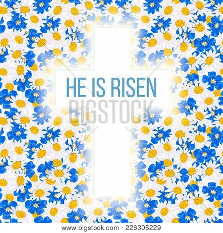He Is Risen. Bible Quote, Holy Cross On Daisy And Blue Flowers, Forget-me-not, Flax, Chamomile Wildf