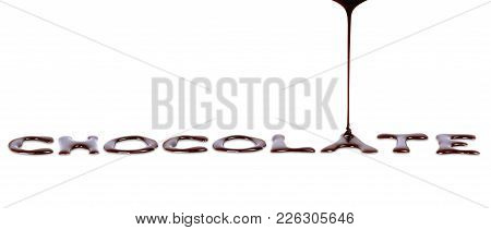 Word Chocolate Written With Liquid Hot Chocolate Isolated On A White Background