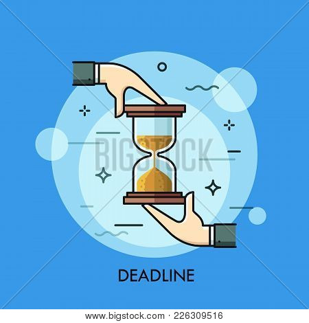 Two Hands Holding Hourglass Or Sand Timer. Deadline, Time Limitation, Task Management, Business Plan