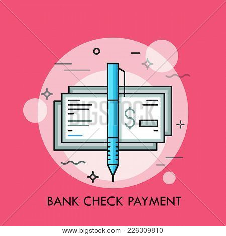 Pen And Cashier S Check With Dollar Sign. Traditional Payment Method, Bank Guarantee, Money Certific