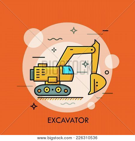 Hydraulic Excavator Or Digger. Heavy Equipment Vehicle With Bucket, Machine Used For Digging, Constr