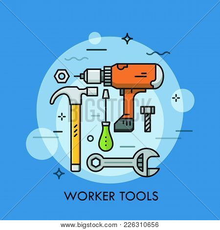 Hand And Power Tools And Machines - Screwdriver, Wrench, Electric Drill, Hammer, Bolt And Nut. Conce