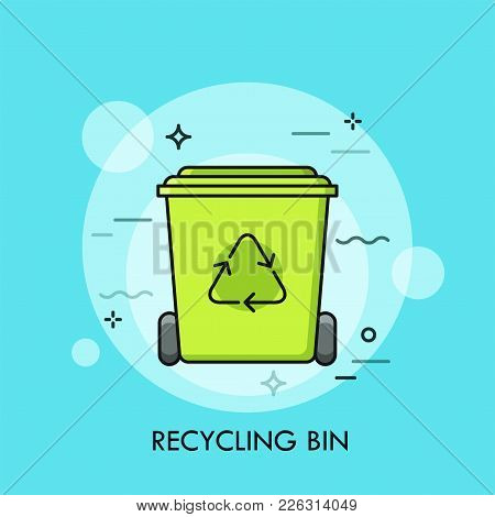 Green Recycle Bin Or Garbage Container. Concept Of Trash Recycling, Waste Collection And Sorting, Pr