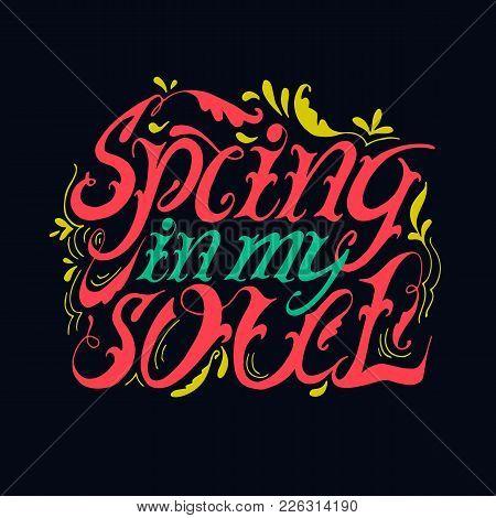 Spring In My Soul. Motivational Handwritten Lettering