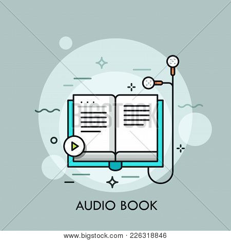 Earphones Connected To Paper Book And Play Button. Concept Of Audiobook, Audio Literature, Recording