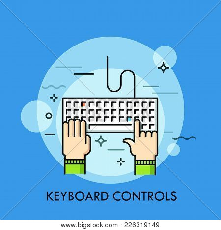 Human Hands Typing On Computer Keyboard, Top View. Concept Of Manual Control, Direct Data Input Devi