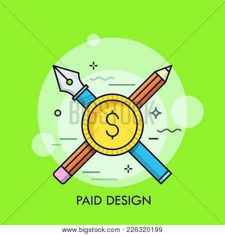 Crossed Fountain Pen, Pencil And Dollar Coin. Concept Of Paid Design, Creative Freelance Work, Desig