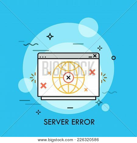 Computer Program Window With Globe And Crosses Inside It. Concept Of Server Error, Web Connection Pr