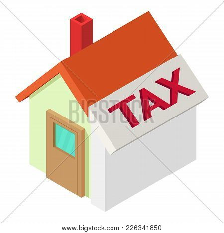 Tax For House Icon. Isometric Illustration Of Tax For House Vector Icon For Web