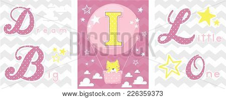 Posters Set Of Dream Big Little One Slogan With Baby Cat And Balloon With Initial I. Can Be Used For