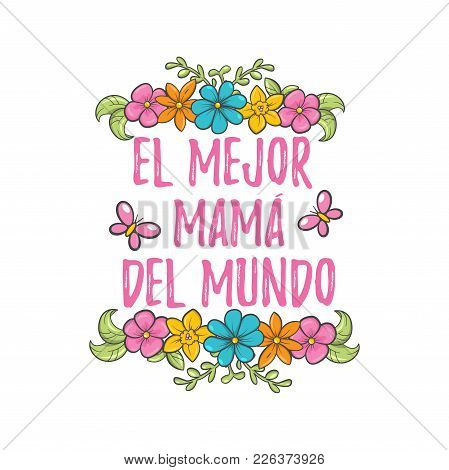 The Best Mom In The World. Spanish Mother Day Greeting. Sweet Floral Message With Happy Wishes, Card