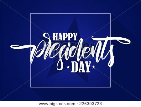 Vector Illustration: Calligraphic Hand Lettering Composition Of Happy Presidents Day With Stars On B