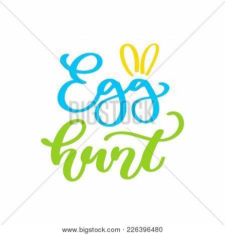 Easter Egg Hunt Vector Lettering. Hand Drawn Easter Greeting Card.  Seasons Greetings, Invitation, P