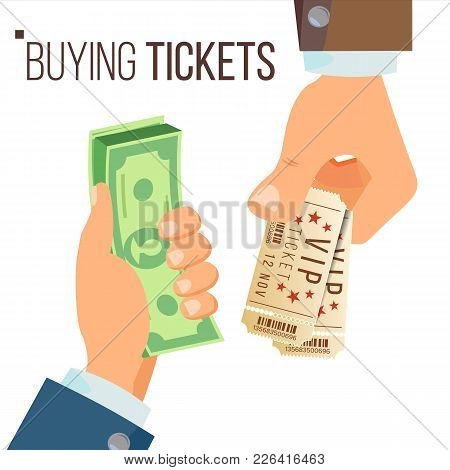 Buying And Selling Tickets Vector. Hands Holding Money And Two Tickets. Buying Tickets For Cinema, P