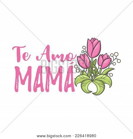 Mom I Love You. Spanish Mothers Day Greeting. Sweet Floral Message With Happy Wishes, Card To Expres