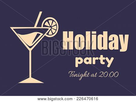 Holiday Party Invitation Poster Tonight At 20.00 With Martini Cocktail, Straw And Orange Slice Vecto