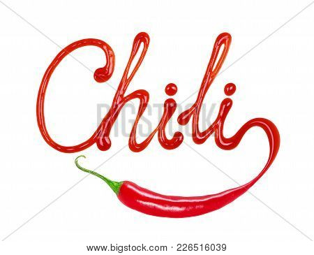 The Word Chili Written With Ketchup And Red Hot Natural Chili Pepper Pod, Isolated On White Backgrou