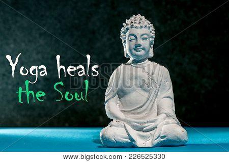 Yoga Heals The Soul. Meditation Buddah, Concept Of Yoga Class Exercise Strength Peaceful Healthcare