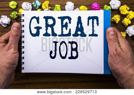 Writing Text Showing Great Job. Business Concept For Success Appreciation Written Notepad Notebook B