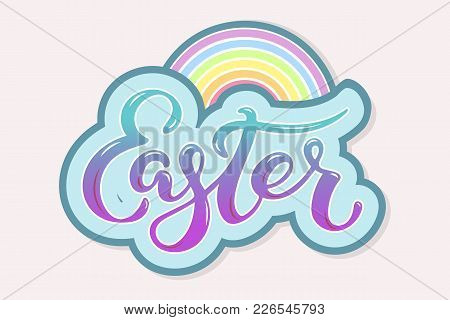 Easter Text With Rainbow Isolated On Background. Hand Drawn Lettering Easter As Logo, Badge, Icon, P
