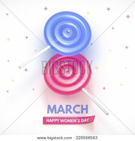 8 March Flyer. International Women's Day. Happy Mother's Day. Blue And Pink Lollipop Form A Figure O