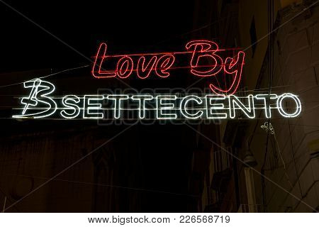 Naples, Italy - February 09 2018: Valentines Day Illuminated Signs On The City Streets.