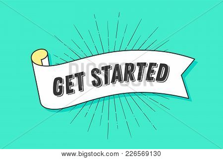 Get Started. Vintage Trendy Ribbon With Text Get Started And Linear Drawing Of Sun Rays, Sunburst. B