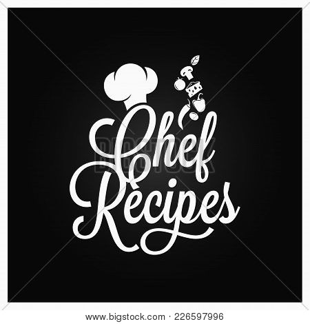 Chef Recipes Vintage Lettering. Recipe Book Logo On Dark Background 8 Eps