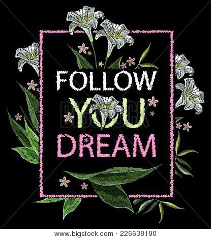 Embroidery White Lillies Flowers.  Folow You Dream Slogan. Template For Clothes, Textiles, T-shirt D