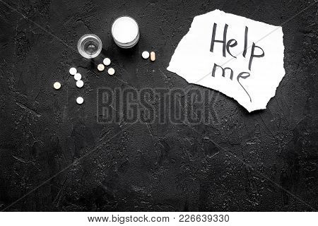Treat Alcohol Dependence. Words Help Me Near Pills On Black Background Top View.