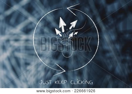 Just Keep Clicking Conceptual Illustration: Computer Mouse With Click Cursor Surrounded By Repeat Si