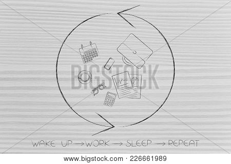 Wake Up Work Sleep Repeat Conceptual Illustration: Office Objects With Repeat Sign Around It
