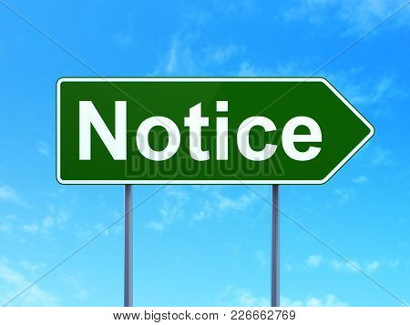 Law Concept: Notice On Green Road Highway Sign, Clear Blue Sky Background, 3d Rendering
