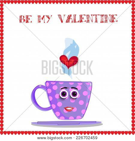Be My Valentine Greeting Card With Cute Cartoon Lilac Cup With Girls Face, Pink Polka Dots And Heart