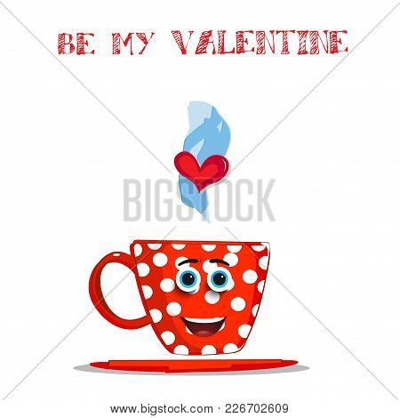 Be My Valentine Card With Cute Red Steaming  Cartoon Cup