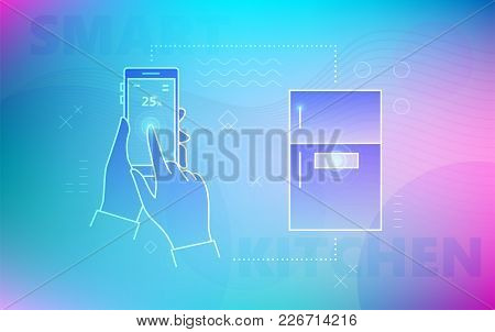 Vector Illustration Of Hands Using Smartphone To Control Smart Fridge On Colorful Background.